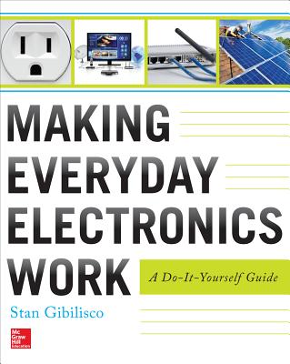 Making Everyday Electronics Work By Gibilisco, Stan